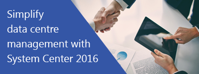 Simplify data centre management with Microsoft System Center 2016